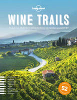 Lonely Planet - Wine Trails: 52 Perfect Weekends in Wine Country - 9781743607503 - V9781743607503