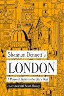 Bennett, Shannon, Murray, Scott - Shannon Bennett's London: A Personal Guide to the City's Best - 9781743791745 - V9781743791745