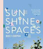 Orpin, Beci - Sunshine Spaces: Naturally Beautiful Projects to Make for Your Home & Outdoor Space - 9781743792131 - V9781743792131