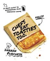 Purchese, Darren - Chefs Eat Toasties Too: A Pro's Guide for Reinventing Your Sandwich Game - 9781743793053 - V9781743793053