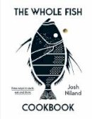 Josh Niland - The Whole Fish Cookbook: New ways to cook, eat and think - 9781743795538 - 9781743795538