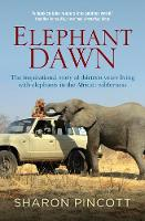 Pincott, Sharon - Elephant Dawn: The Inspirational Story of Thirteen Years Living with Elephants in the African Wilderness - 9781760290337 - V9781760290337