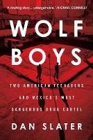 Dan Slater - Wolf Boys: Two American Teenagers and Mexico's Most Dangerous Drug Cartel - 9781760291471 - V9781760291471