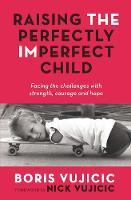Vujicic, Boris - Raising the Perfectly Imperfect Child - 9781760293338 - V9781760293338