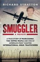 Stratton, Richard - Smuggler: A True Story of Marijuana, the Hippie Mafia and One of America's Most Wanted International Drug Traffickers - 9781760293802 - V9781760293802