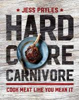 Jess Pryles - Hardcore Carnivore: Cook Meat Like You Mean it - 9781760527600 - 9781760527600