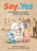 Castles, Jennifer - Say Yes: A Story of Friendship, Fairness and a Vote for Hope - 9781760630102 - V9781760630102