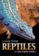 Alexander, Graham; Marais, Johan - Guide to the Reptiles of Southern Africa - 9781770073869 - V9781770073869
