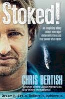 Bertish, Chris - Stoked!: An inspiring story about courage, determination and the power of dreams - 9781770227644 - V9781770227644