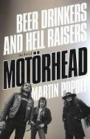 Popoff, Martin - Beer Drinkers and Hell Raisers: The Rise of Motörhead - 9781770413474 - V9781770413474