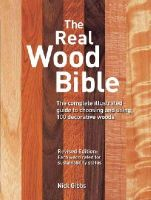 Gibbs, Nick - The Real Wood Bible: The Complete Illustrated Guide to Choosing and Using 100 Decorative Woods - 9781770850132 - V9781770850132