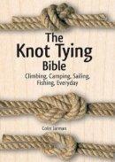 Jarman, Colin - The Knot Tying Bible: Climbing, Camping, Sailing, Fishing, Everyday - 9781770852099 - V9781770852099