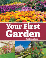 Adam, Judith - Your First Garden: A Landscape Primer for New Home Owners - 9781770857087 - V9781770857087
