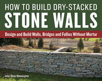 Shaw-Rimmington, John - How to Build Dry-Stacked Stone Walls: Design and Build Walls, Bridges and Follies Without Mortar - 9781770857094 - V9781770857094