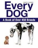 Hajeski, Nancy - Every Dog: A Book of Over 450 Breeds - 9781770858251 - V9781770858251