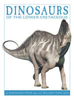 West, David - Dinosaurs of the Lower Cretaceous: 25 Dinosaurs from 144--127 Million Years Ago (The Firefly Dinosaur Series) - 9781770858312 - V9781770858312
