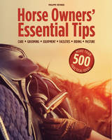 Meyrier, Philippe - Horse Owners' Essential Tips: Grooming, Care, Tack, Facilities, Riding, Pasture - 9781770858466 - V9781770858466