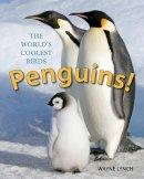 Lynch, Wayne - Penguins!: The World's Coolest Birds - 9781770858589 - V9781770858589