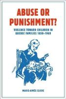 Cliche, Marie-Aimée - Abuse or Punishment?: Violence toward Children in Quebec Families, 1850-1969 (Studies in Childhood and Family in Canada) - 9781771120630 - V9781771120630