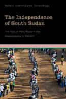Soderlund, Walter C., Briggs, E. Donald - The Independence of South Sudan: The Role of Mass Media in the Responsibility to Prevent (Studies in International Governance) - 9781771121170 - V9781771121170