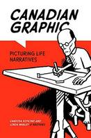 Rifkind, Candida - Canadian Graphic: Picturing Life Narratives (Life Writing) - 9781771121798 - V9781771121798