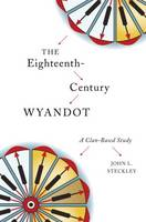 Steckley, John L. - The Eighteenth-Century Wyandot: A Clan-Based Study (Indigenous Studies) - 9781771122009 - V9781771122009