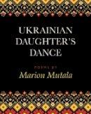 Mutala, Marion - Ukrainian Daughter's Dance - 9781771333337 - V9781771333337