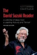 Suzuki, David T. - The David Suzuki Reader. A Lifetime of Ideas from a Leading Activist and Thinker.  - 9781771640275 - V9781771640275