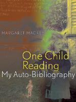 Mackey, Margaret - One Child Reading: My Auto-Bibliography - 9781772120394 - V9781772120394