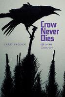 Frolick, Larry - Crow Never Dies: Life on the Great Hunt (Wayfarer) - 9781772120851 - V9781772120851
