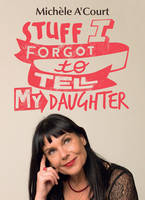 A'Court, Michele - Stuff I Forgot to Tell My Daughter - 9781775540519 - V9781775540519