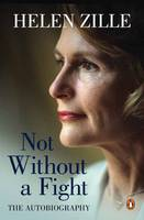 Zille, Helen - Not Without a Fight: The Autobiography - 9781776090426 - V9781776090426