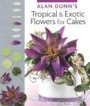 Alan Dunn - ALAN DUNNS TROPICAL FLOWERS - 9781780094540 - V9781780094540