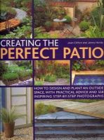 Clifton, Joan, Hendy, Jenny - Creating the Perfect Patio: How to design and plant an outside space, with practical advice and 550 inspiring step-by-step photographs - 9781780190242 - V9781780190242