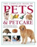 David Alderton, Allen Edwards, Peter Larkin, Mike Stockman - The Complete Book of Pets & Petcare: The essential family reference guide to pet breeds and petcare - 9781780190440 - V9781780190440