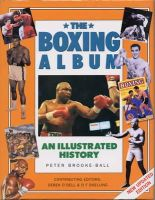 Brooke-Ball, Peter, O'Dell, Derek, Snelling, O.F. - The Boxing Album: An Illustrated History: The complete story of boxing from the pugilists of the classical amphitheatre to the heroes of today - 9781780190587 - V9781780190587