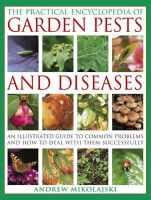 Mikolajski, Andrew - The Practical Encyclopedia of Garden Pests and Diseases: An illustrated guide to common problems and how to deal with them successfully - 9781780190846 - V9781780190846