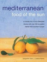 Clark, Jacqueline, Farrow, Joanna - Mediterranean: Food Of The Sun: A culinary tour of sun-drenched shores with over 50 evocative dishes from southern Europe - 9781780191676 - V9781780191676