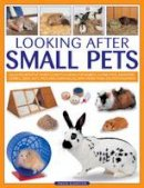 Alderton, David - Looking After Small Pets: An authoritative family guide to caring for rabbits, guinea pigs, hamsters, gerbils, jirds, rats, mice and chincillas, with more than 250 photographs. - 9781780191928 - V9781780191928