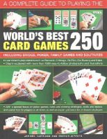 Harwood, Jeremy, Sippetts, Trevor - A Complete Guide to Playing the World's Best 250 Card Games: Including Bridge, Poker, Family Games And Solitaires - 9781780192284 - V9781780192284