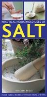 Briggs, Margaret - Practical Household Uses Of Salt: Home cures, recipes, everyday hints and tips - 9781780192345 - V9781780192345