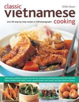 Basan, Ghillie - Classic Vietnamese Cooking: Over 60 Step-by-step Recipes in 250 Photographs - 9781780192451 - V9781780192451