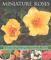 Hawthorne, Lin - Miniature Roses: An Illustrated Guide To Varieties, Cultivation And Care, With Step-By-Step Instructions And Over 145 Glorious Photographs - 9781780193175 - V9781780193175