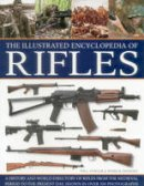 Fowler, Will, Sweeney, Patrick - The Illustrated Encyclopedia of Rifles: A History And A-Z Directory Of Rifles From The Medieval Period To The Present Day, Shown In Over 300 Photographs - 9781780193236 - V9781780193236