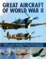 Price, Alfred, Spick, Mike - Great Aircraft of World War II: The Spitfire, Lancaster, Messerschmitt, Mustang And Flying Fortress Shown In 500 Photographs And Illustrations - 9781780193625 - V9781780193625