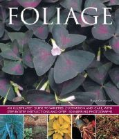 Greenwood, Bryan - Foliage: An illustrated guide to varieties, cultivation and care, with step-by-step instructions and over 150 inspiring photographs - 9781780193632 - V9781780193632