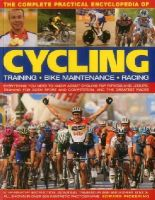 Pickering, Edward - The Complete Practical Encyclopedia of Cycling: Everything you need to know about cycling for fitness and leisure, training for both sport and competition, and the greatest races - 9781780193885 - V9781780193885