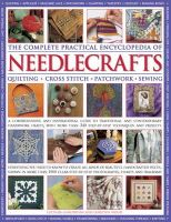 Ganderton, Lucinda, Wood, Dorothy - The Complete Practical Encyclopedia of Needlecrafts: Quilting, Cross Stitch, Patchwork, Sewing - 9781780194271 - V9781780194271
