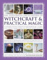 Greenwood, Susan, Airey, Raje - The Illustrated Encyclopedia of Witchcraft & Practical Magic: A Visual Guide to the History and Practice of Magic Through the Ages - Its Origins, ... Ways and Rituals, and Great Pr - 9781780194301 - V9781780194301