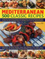 Jollands, Beverley - Mediterranean: 500 Classic Recipes: A Fabulous Collection Of Timeless, Sun-Kissed Recipes, From Appetizers And Side Dishes To Meat, Fish And ... Described Step By Step, With 500 Ph - 9781780194448 - V9781780194448